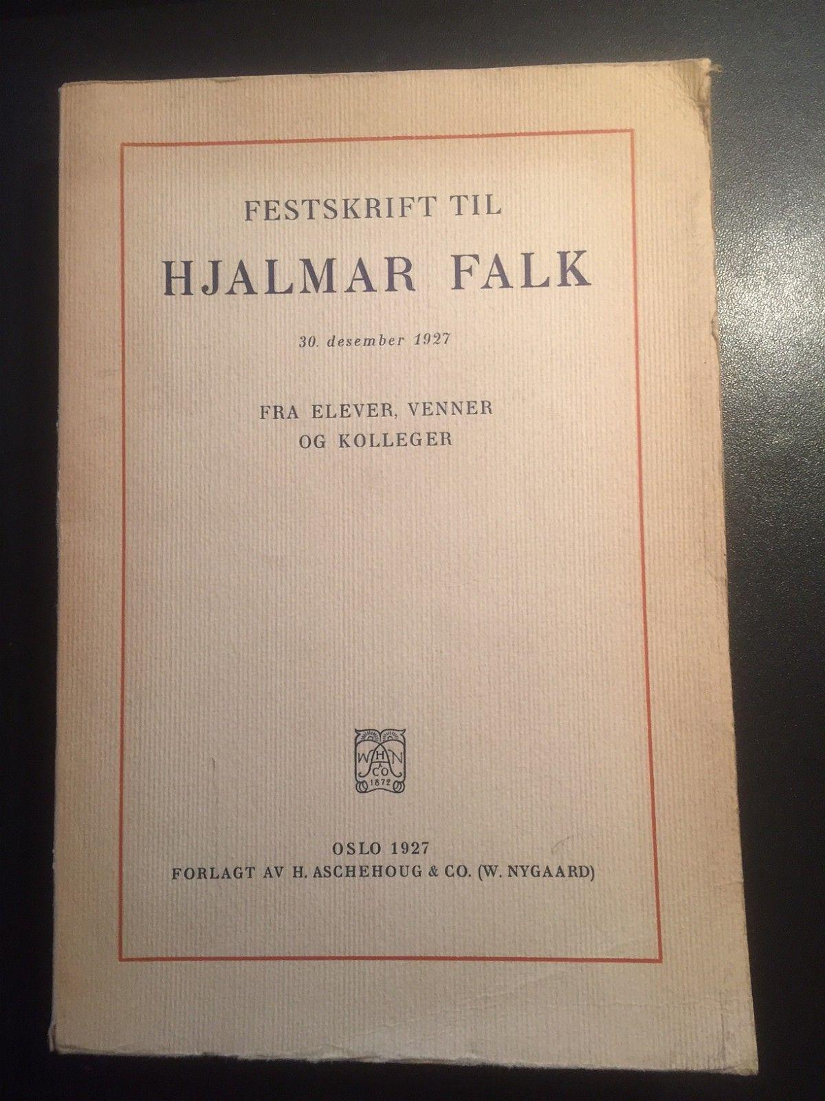 Festskrift til Hjalmar Falk 30. desember 1927. - Nesodden  - Festskrift til Hjalmar Falk 30. desember 1927. Fra elever, venner og kolleger. Oslo 1927. 476 sider. Orig. omsl. - Nesodden