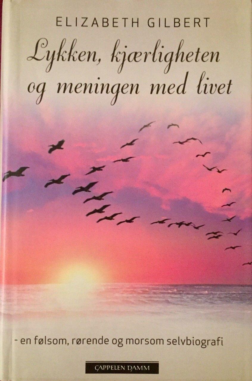 3e698fb1 Lykken, kjærligheten og meningen med livet, av Elizabeth Gilbert ...